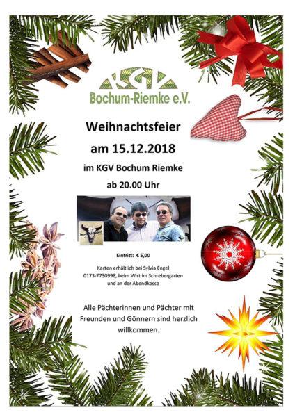 Unsere diesjährige Weihnachtsfeier findet am 15.12.2018 im KGV Bochum Riemke ab 20.00 Uhr Eintritt: € 5,00 Karten erhältlich bei Sylvia Engel 0173-7730998, beim Wirt im Schrebergarten und an der Abendkasse Alle Pächterinnen und Pächter mit Freunden und Gönnern sind herzlich willkommen.